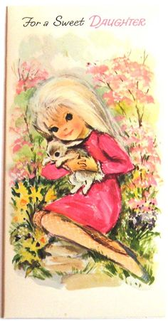 Vintage Card For A Sweet Daughter ... and she's holding a bunny (one of Megan's nicknames) :o)