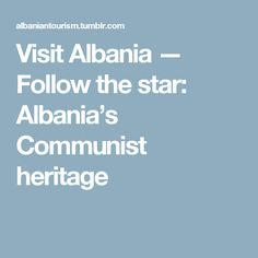 Visit Albania — Follow the star: Albania's Communist heritage