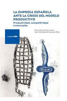La empresa española ante la crisis del modelo productivo : productividad, competitividad e innovación