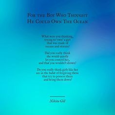 For The Boy Who Thought He Could Own The Ocean. Click the link in my description of you have a moment! Beautiful Lyrics, Beautiful Words, Favorite Quotes, Best Quotes, Poem Quotes, Qoutes, Great Poems, Nikita Gill, Queen Quotes