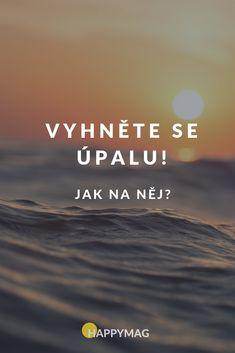 Úpal je v létě velmi častý a dost nepříjemný. Jak proti němu bojovat? #upal #slunce #slunicko #zdravi Health Fitness, Poem, Health And Fitness, Fitness