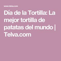 Día de la Tortilla: La mejor tortilla de patatas del mundo | Telva.com