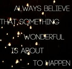 Always believe that something wonderful is about to happen! #PositiveThinking #Happiness #Joy