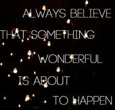 Always believe that something wonderful is about to happen! #PositiveThinking #Happiness #Joy