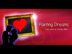 Painting Dreams (a love poem by Westley Nash) #thoughtsofsteel #painting #dreams #poem #poetry #reading #narrative #narration #love #heart #romantic #romance #video #youtube #hope #valentinesday