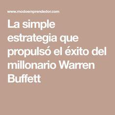 La simple estrategia que propulsó el éxito del millonario Warren Buffett