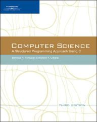 Computer Science: A Structured Programming Approach Using C / Edition 3 by Behrouz A. Forouzan Download