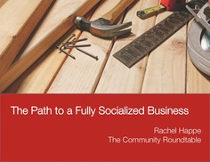the-path-to-a-fully-socialized-business by The Community Roundtable via Slideshare