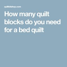 How many quilt blocks do you need for a bed quilt