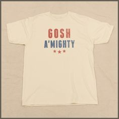 Our Gosh A'Mighty tee!