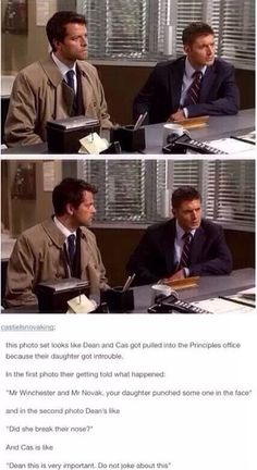Dean: What? I'm not joking about this! This means either i taught her well or she didn't learn a thing! Cas: *facepalm*