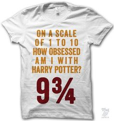 on a scale of 1 to 10 how obsessed am i with harry potter? 9 3/4!