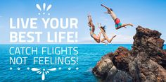 Live Your Best Life l Catch Flights Not Feelings l More info >