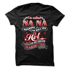 I Am Called NANA Because Im Way Too Hot To Be Called Gr - #gift for girlfriend #inexpensive gift. SECURE CHECKOUT => https://www.sunfrog.com/Names/I-Am-Called-NANA-Because-Im-Way-Too-Hot-To-Be-Called-Grandmother.html?68278