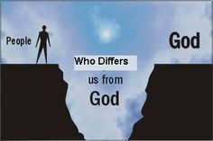Who differs us from GOD?