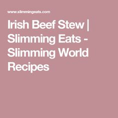 Irish Beef Stew   Slimming Eats - Slimming World Recipes