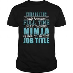 COMPOSITOR Only Because Full Time Multi Tasking Ninja Is Not An Actual Job Title T-Shirts, Hoodies, Sweatshirts, Tee Shirts (19.95$ ==► Shopping Now!)