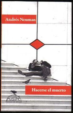 HACERSE EL MUERTO – Andrés Neuman – Cuentos, microficción, oralidad
