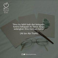 Ilmu itu lebih baik dari kekayaan karena kekayaan itu harus dijaga sedangkan ilmu menjaga kamu (Ali bin Abi Thalib) . Semoga kita termasuk orang-orang yang senantiasa terjaga oleh ilmu :)