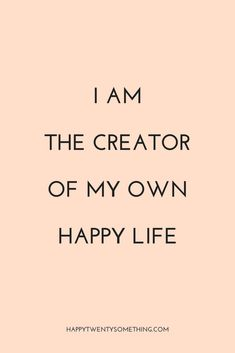 create your own positive affirmations | positive thought of the day | inspirational quote | your happy life depends on you | life advice from happytwentysomething.com | instagram caption ideas