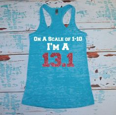 Burnout Tank Top. Racerback Tank Top. On a Scale of 1-10, I'm a 13.1. Marathon Tank. Marathon Shirt. Running Shirt. Running Tank. Marathon. on Etsy, $22.00
