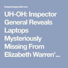 UH-OH: Inspector General Reveals Laptops Mysteriously Missing From Elizabeth Warren's CFPB