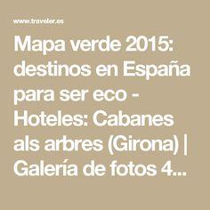 Mapa verde 2015: destinos en España para ser eco - Hoteles: Cabanes als arbres (Girona) | Galería de fotos 42 de 59 | Traveler