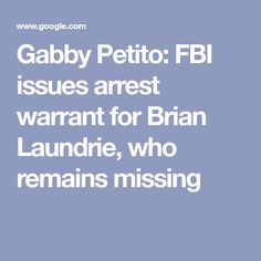 Gabby Petito: FBI issues arrest warrant for Brian Laundrie, who remains missing