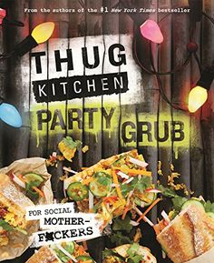 Thug Kitchen Party Grub: For Social Motherf*ckers by Thug Kitchen http://www.amazon.com/dp/1623366321/ref=cm_sw_r_pi_dp_NTvTvb0B5YNEF