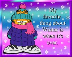 A bit of humor for today. I know that many of you are tired of winter. Hang in there it is not much longer before spring. Cherokee Billie