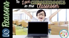 10 Reasons to Love Chromebooks in the Elementary Classroom! | Tech Out My Class