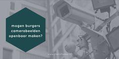 Ondernemers en burgers doen het veel: camerabeelden van bewakingscamera's online zetten wanneer er sprake is geweest van een inbraak of diefstal. Maar het mag meestal niet. Met dit wetsvoorstel komt daar misschien verandering in.