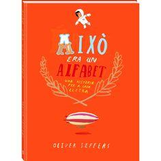 TÍTOL: Això era un alfabet : una historia per a cada lletra. AUTOR: Oliver Jeffers. EDITORIAL: Andana. Les lletres de l'alfabet treballen sense descans per crear paraules que alhora creen històries. Però, què passaria si hi hagués una història per a cadascuna de les lletres? Descobreix-ho a través de les pàgines d'aquest bellíssim llibre