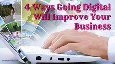 4 Ways Going Digital Will Improve Your Business / smallbiztrends.com