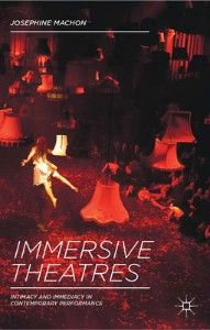 """New book on """"Immersive Theatres: Intimacy and Immediacy in Contemporary Performance"""""""
