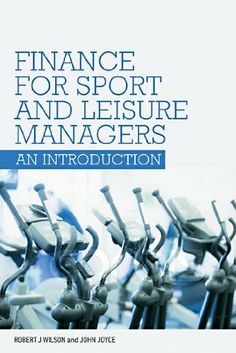 Finance for Sport and Leisure Managers: An Introduction by Robert Wilson. $12.27. Publisher: Routledge (October 11, 2007). Author: Robert Wilson. 175 pages