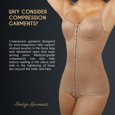 Compression garments designed for post-pregnancy help support strained muscles in the back, legs and abdominal area and ease aching joints. Medical-grade compression can also help reduce swelling in the uterus and aids in the tightening of loose skin around the belly and hips.   Do you want to read more about this article? Visit our website indigogarments.io