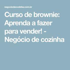 Curso de brownie: Aprenda a fazer para vender! - Negócio de cozinha
