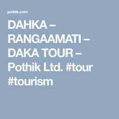 DAHKA – RANGAAMATI – DAKA TOUR – Pothik Ltd. #tour #tourism Business Travel, Tourism, Turismo, Travel