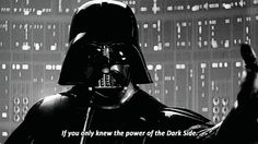 """""""If you only knew the power of the Dark Side."""""""