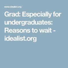 Grad: Especially for undergraduates: Reasons to wait - idealist.org