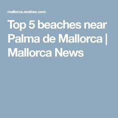 Top 5 beaches near Palma de Mallorca | Mallorca News