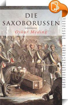 """Die Saxoborussen    :  Dieses eBook: """"Die Saxoborussen"""" ist mit einem detaillierten und dynamischen Inhaltsverzeichnis versehen und wurde sorgfältig korrekturgelesen. Aus dem Buch: """"Ohne Herrn von Sarkow Zeit zu einer Einwendung zu lassen, hatte er bereits mit einer Schere den unteren Teil der Haare am Hinterkopf verkürzt, dann den Scheitel höher hinaufgerückt und noch einige Schnitte an den Schläfen getan; er hielt dem jungen Manne einen Spiegel vor, und in der Tat mußte derselbe mit ..."""