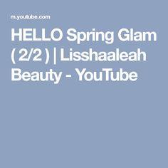 HELLO Spring Glam ( 2/2 ) | Lisshaaleah Beauty - YouTube