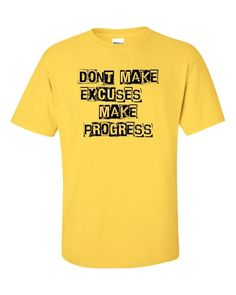 DONT MAKE EXCUSES PROGRESS WORK HARD DETERMINED GOALS NO EXCUSE FITNESS T-SHIRT