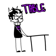 God damn it eridan! Stop flipping the table do you know how annoying and loud that is!.