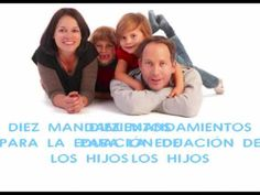 Diez mandamientos para educar a tus hijos. www.sabiduriademami.com www.facebook.com/sabiduriademami @Sabiduria de Mami
