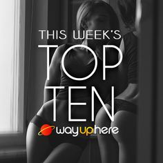 Here's this week's Top Ten on WayUpHere. Check 'em out: http://wuph.co/VhtlBs