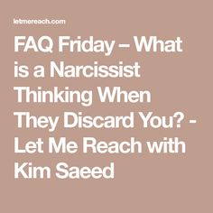 FAQ Friday – What is a Narcissist Thinking When They Discard You? - Let Me Reach with Kim Saeed