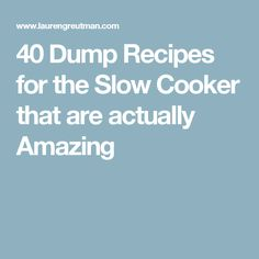 40 Dump Recipes for the Slow Cooker that are actually Amazing